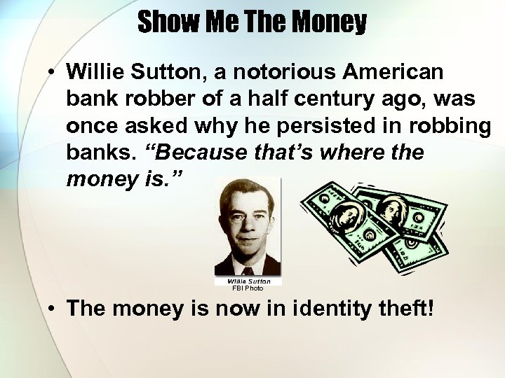 Show Me The Money • Willie Sutton, a notorious American bank robber of a
