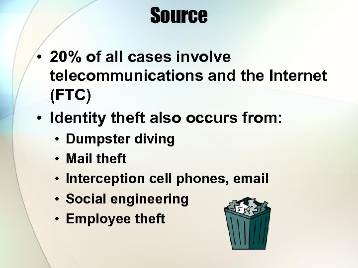 Source • 20% of all cases involve telecommunications and the Internet (FTC) • Identity
