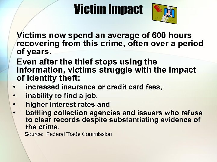 Victim Impact Victims now spend an average of 600 hours recovering from this crime,