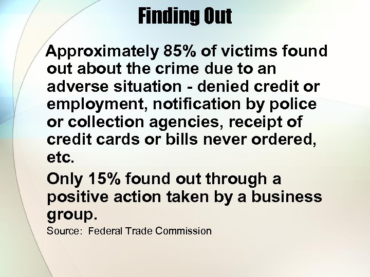 Finding Out Approximately 85% of victims found out about the crime due to an