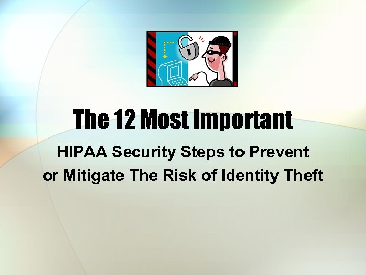 The 12 Most Important HIPAA Security Steps to Prevent or Mitigate The Risk of