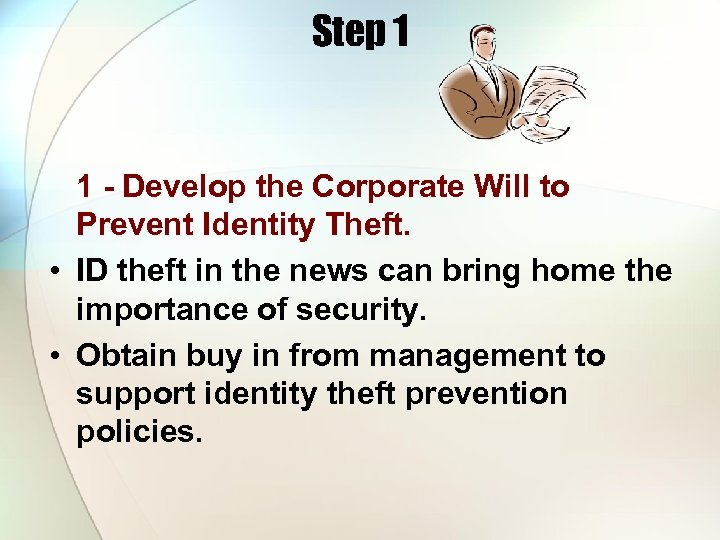 Step 1 1 - Develop the Corporate Will to Prevent Identity Theft. • ID