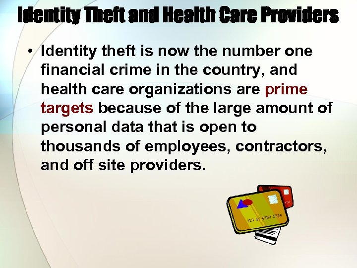 Identity Theft and Health Care Providers • Identity theft is now the number one