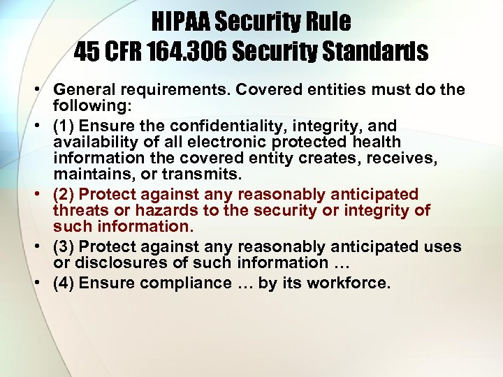 HIPAA Security Rule 45 CFR 164. 306 Security Standards • General requirements. Covered entities
