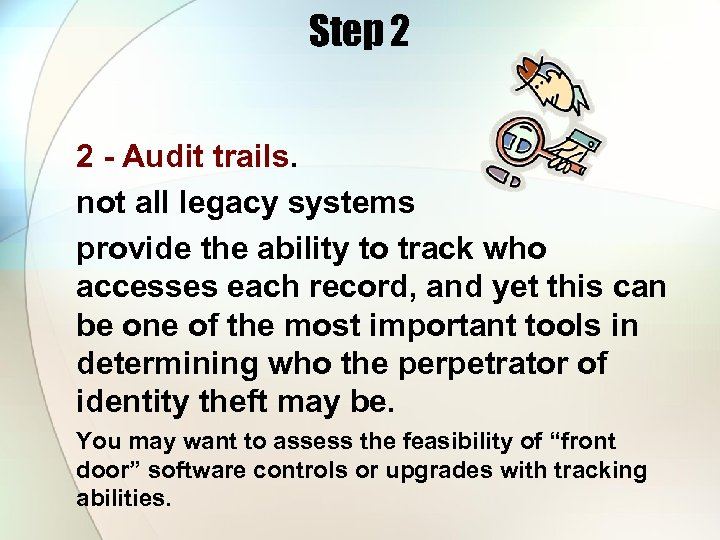 Step 2 2 - Audit trails. not all legacy systems provide the ability to