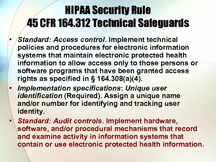 HIPAA Security Rule 45 CFR 164. 312 Technical Safeguards • Standard: Access control. Implement