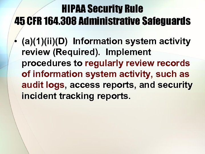 HIPAA Security Rule 45 CFR 164. 308 Administrative Safeguards • (a)(1)(ii)(D) Information system activity