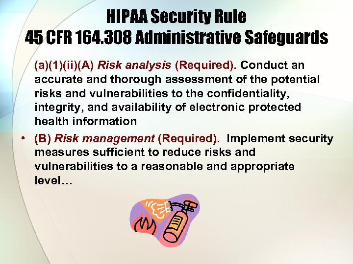 HIPAA Security Rule 45 CFR 164. 308 Administrative Safeguards (a)(1)(ii)(A) Risk analysis (Required). Conduct