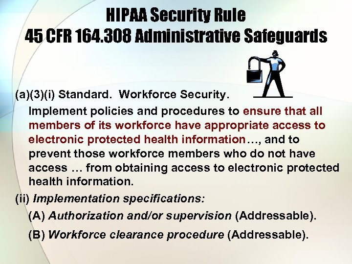 HIPAA Security Rule 45 CFR 164. 308 Administrative Safeguards (a)(3)(i) Standard. Workforce Security. Implement