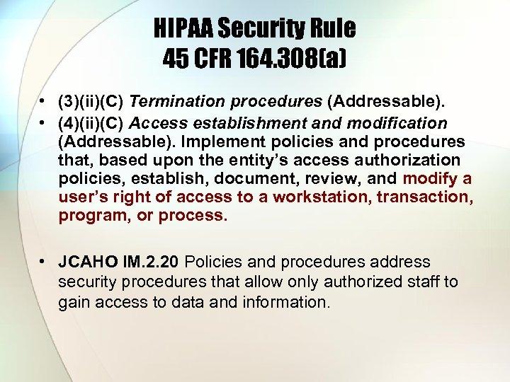 HIPAA Security Rule 45 CFR 164. 308(a) • (3)(ii)(C) Termination procedures (Addressable). • (4)(ii)(C)