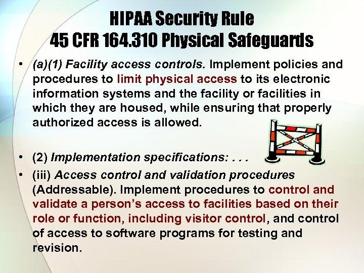 HIPAA Security Rule 45 CFR 164. 310 Physical Safeguards • (a)(1) Facility access controls.