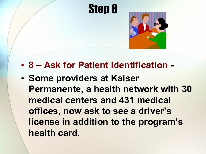 Step 8 • 8 – Ask for Patient Identification • Some providers at Kaiser