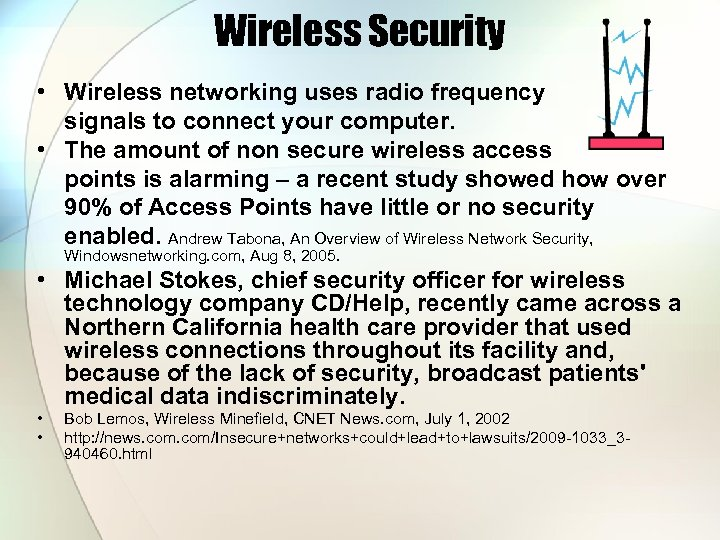 Wireless Security • Wireless networking uses radio frequency signals to connect your computer. •