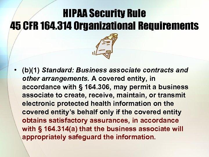 HIPAA Security Rule 45 CFR 164. 314 Organizational Requirements • (b)(1) Standard: Business associate