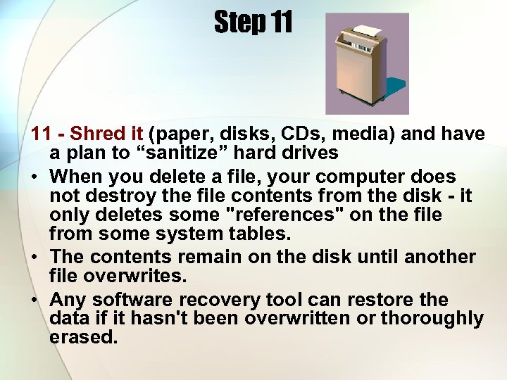 Step 11 11 - Shred it (paper, disks, CDs, media) and have a plan