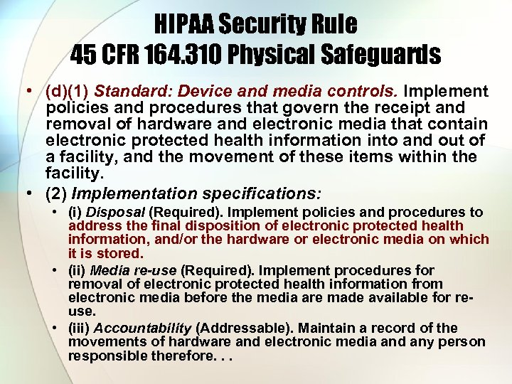 HIPAA Security Rule 45 CFR 164. 310 Physical Safeguards • (d)(1) Standard: Device and