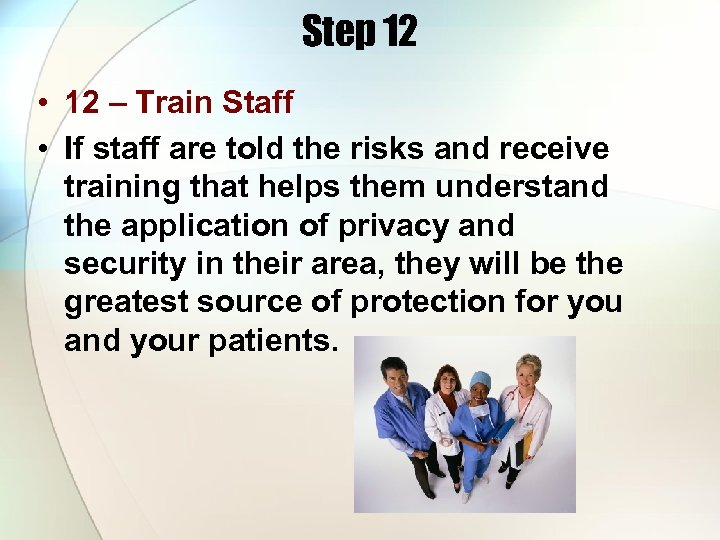 Step 12 • 12 – Train Staff • If staff are told the risks