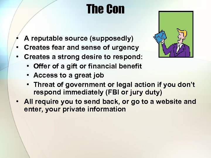 The Con • A reputable source (supposedly) • Creates fear and sense of urgency