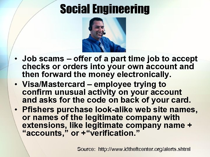 Social Engineering • Job scams – offer of a part time job to accept