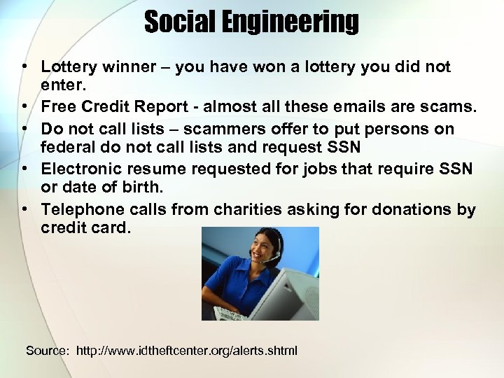 Social Engineering • Lottery winner – you have won a lottery you did not