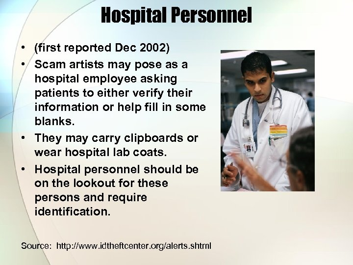 Hospital Personnel • (first reported Dec 2002) • Scam artists may pose as a