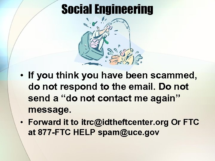 Social Engineering • If you think you have been scammed, do not respond to