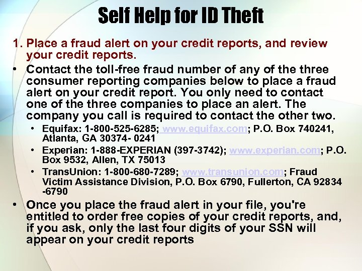 Self Help for ID Theft 1. Place a fraud alert on your credit reports,