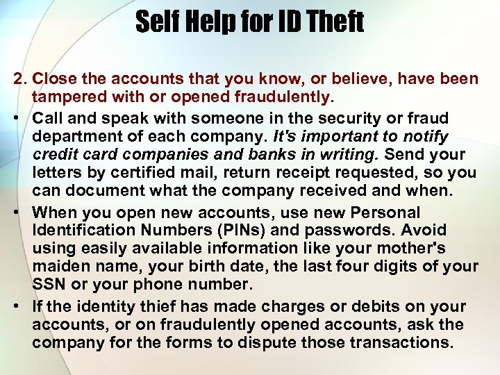 Self Help for ID Theft 2. Close the accounts that you know, or believe,