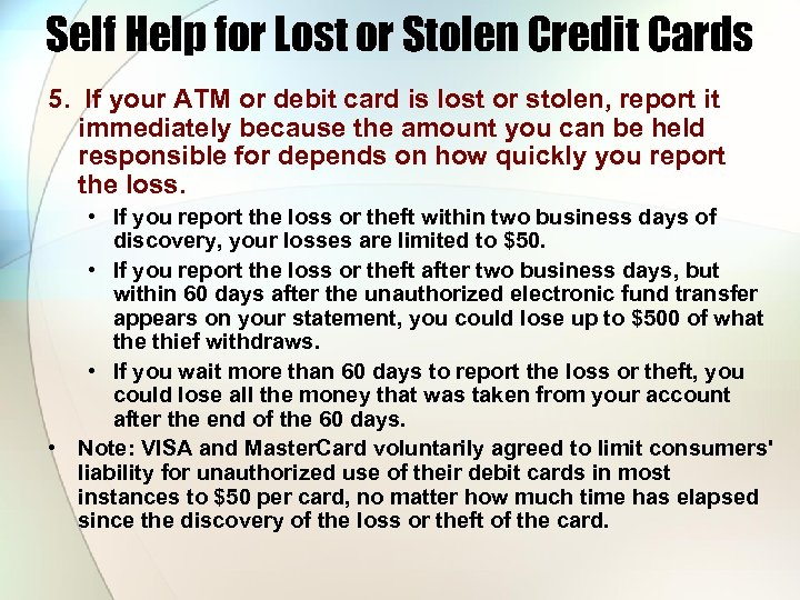 Self Help for Lost or Stolen Credit Cards 5. If your ATM or debit
