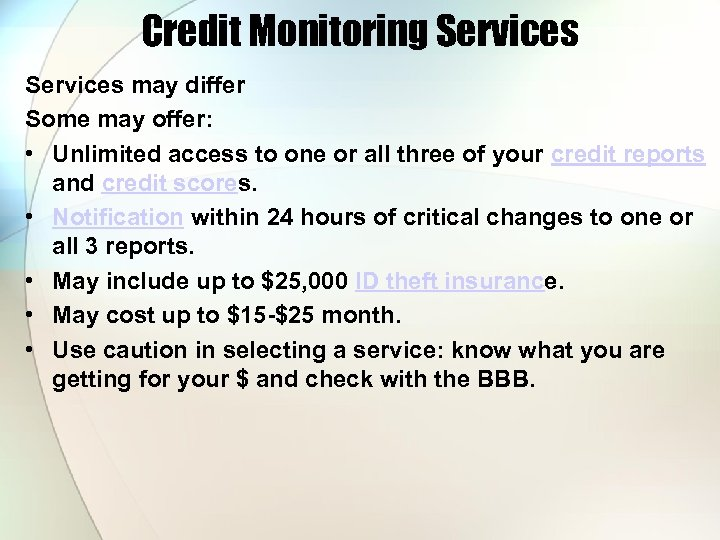 Credit Monitoring Services may differ Some may offer: • Unlimited access to one or