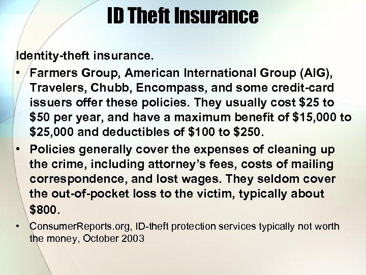 ID Theft Insurance Identity-theft insurance. • Farmers Group, American International Group (AIG), Travelers, Chubb,