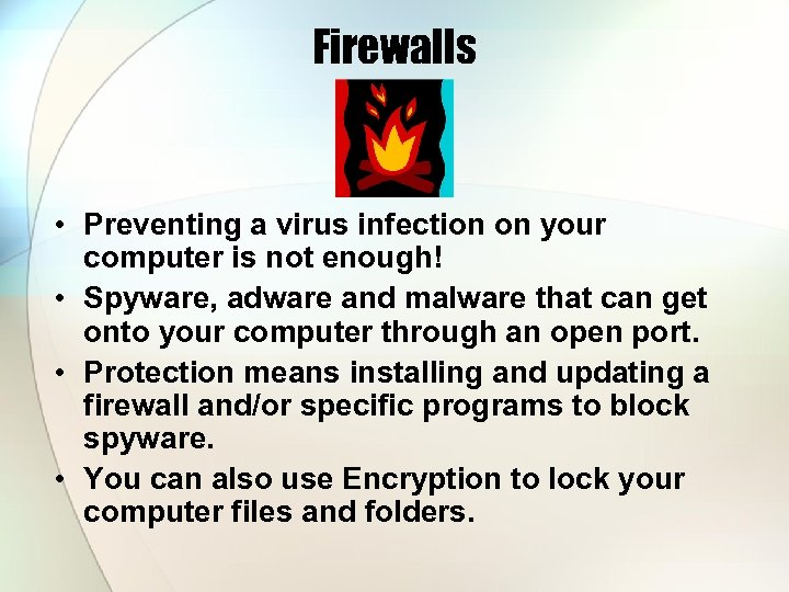 Firewalls • Preventing a virus infection on your computer is not enough! • Spyware,