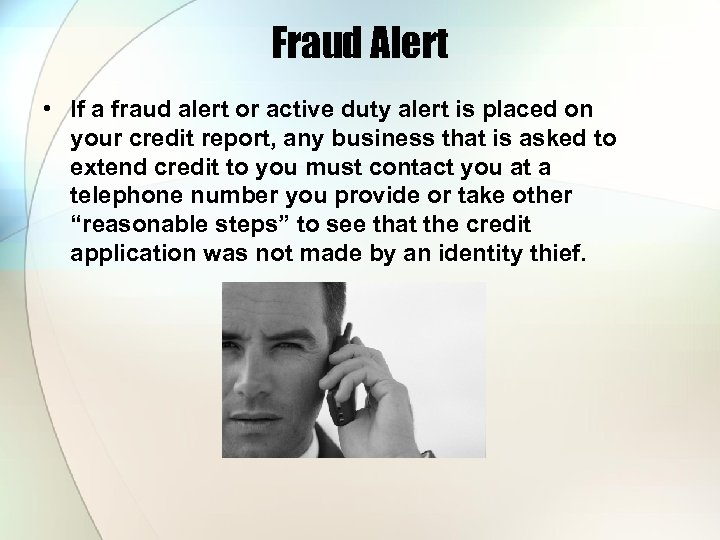 Fraud Alert • If a fraud alert or active duty alert is placed on