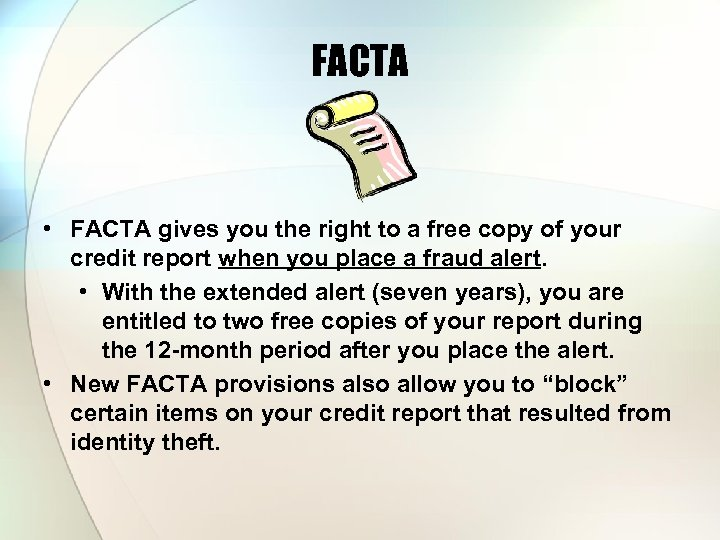 FACTA • FACTA gives you the right to a free copy of your credit