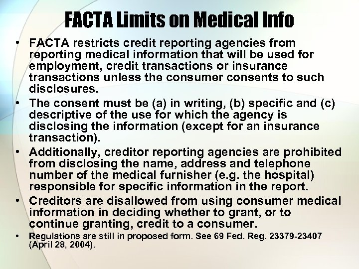 FACTA Limits on Medical Info • FACTA restricts credit reporting agencies from reporting medical