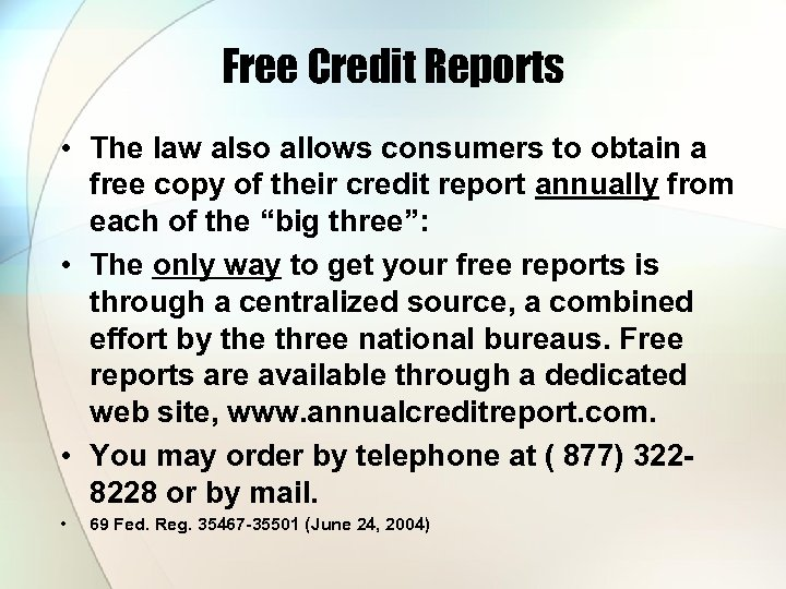 Free Credit Reports • The law also allows consumers to obtain a free copy