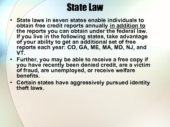 State Law • State laws in seven states enable individuals to obtain free credit