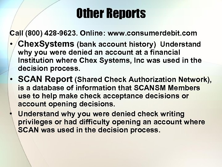 Other Reports Call (800) 428 -9623. Online: www. consumerdebit. com • Chex. Systems (bank