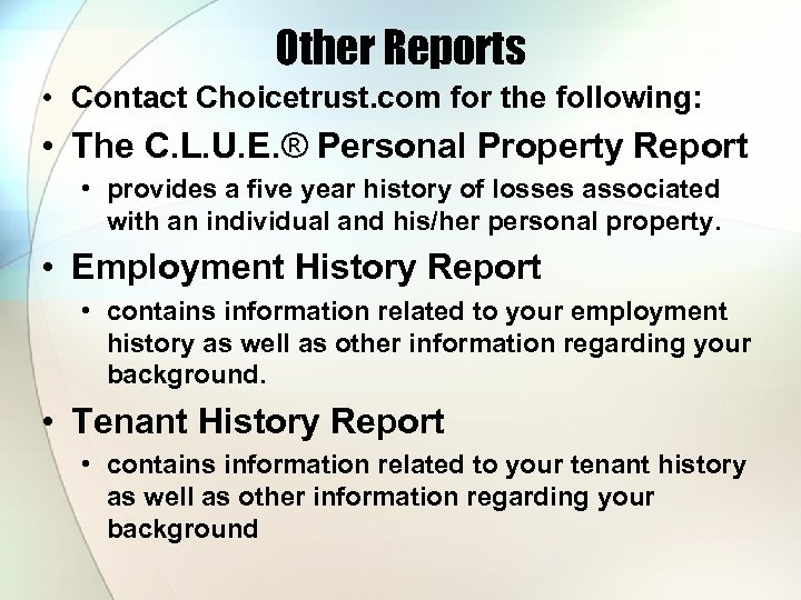 Other Reports • Contact Choicetrust. com for the following: • The C. L. U.