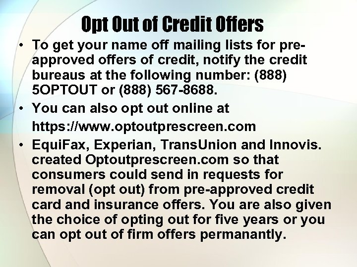 Opt Out of Credit Offers • To get your name off mailing lists for