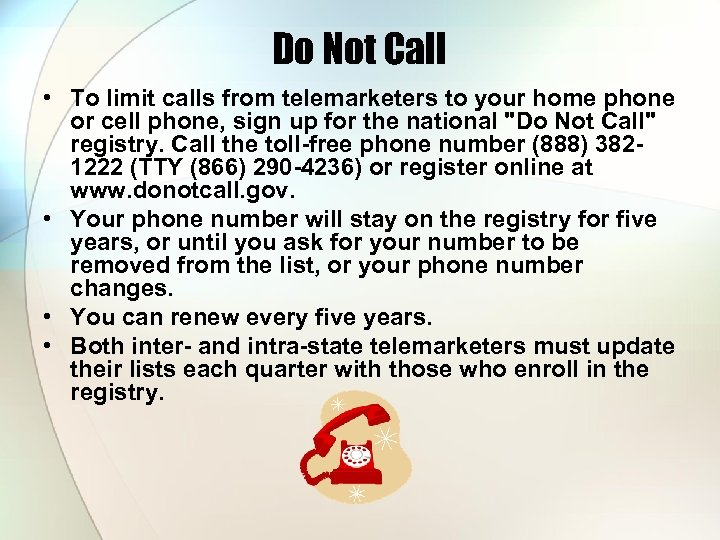 Do Not Call • To limit calls from telemarketers to your home phone or