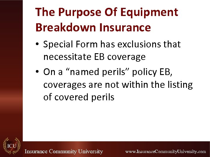 The Purpose Of Equipment Breakdown Insurance • Special Form has exclusions that necessitate EB