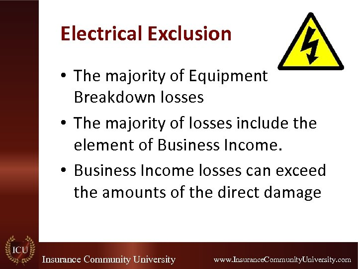 Electrical Exclusion • The majority of Equipment Breakdown losses • The majority of losses