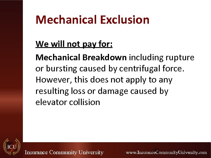Mechanical Exclusion We will not pay for: Mechanical Breakdown including rupture or bursting caused