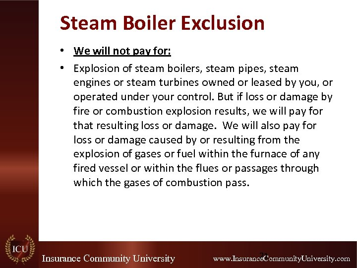 Steam Boiler Exclusion • We will not pay for: • Explosion of steam boilers,
