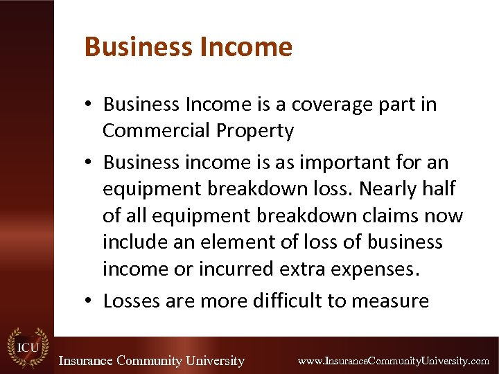 Business Income • Business Income is a coverage part in Commercial Property • Business