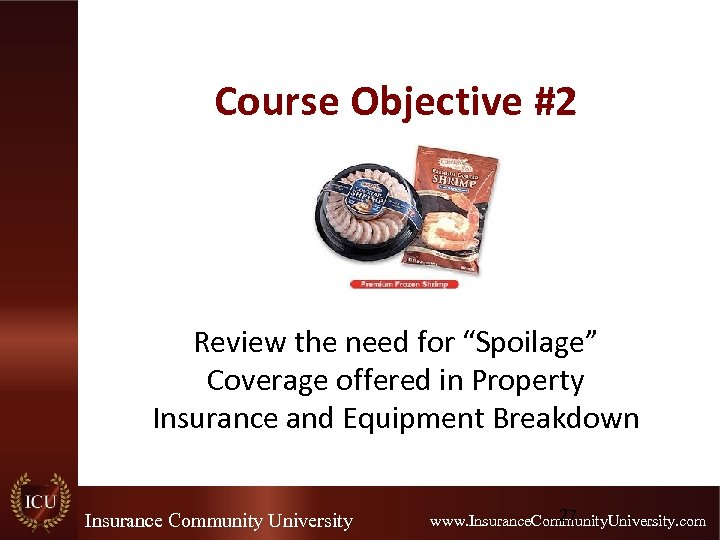 """Course Objective #2 Review the need for """"Spoilage"""" Coverage offered in Property Insurance and"""