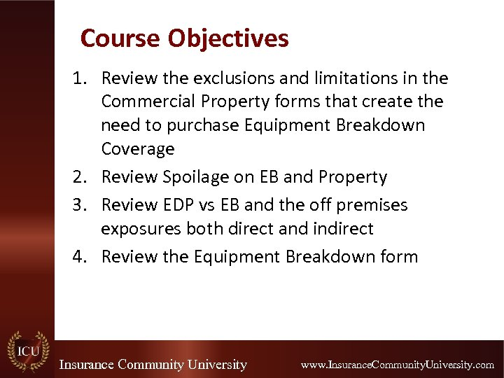 Course Objectives 1. Review the exclusions and limitations in the Commercial Property forms that