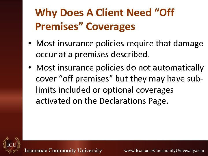 """Why Does A Client Need """"Off Premises"""" Coverages • Most insurance policies require that"""