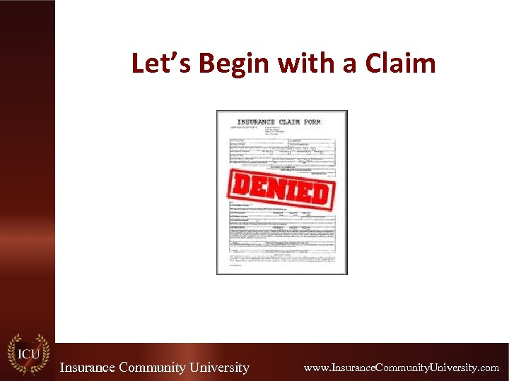 Let's Begin with a Claim Insurance Community University www. Insurance. Community. University. com